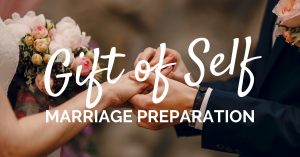 Gift of Self: Marriage Preparation